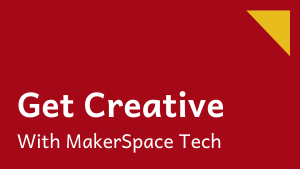 Get Creative with MakerSpace Tech