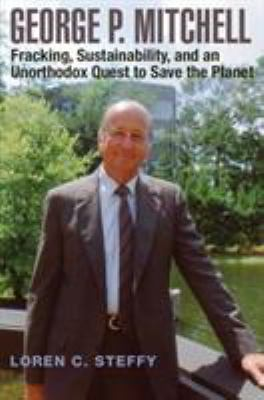 'George P. Mitchell: Fracking, Sustainability, and an Unorthodox Quest to Save the Planet' cover