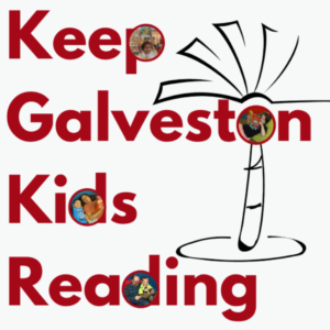 Keep Galveston Kids Reading logo. Click here to learn more.