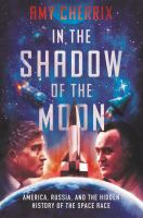 'In the Shadow of the Moon: America, Russia, and the hidden history of the Space Race' cover