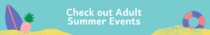 Check out Adult's Summer Events here.