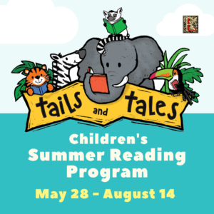 Tails and Tales Children's Summer Reading Program. May 28 - August 14.