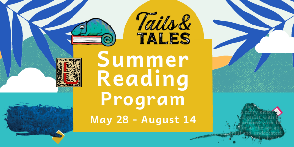 Tails and Tales Summer Reading Program. May 28 - August 14.